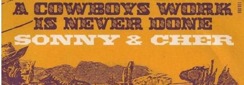 Sonny & Cher – A Cowboy's Work is Never Done