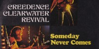 Creedence Clearwater Revival – Someday Never Comes